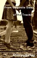 From Opposite Sides of the Tracks {Sequel to Tell Me You Love Me} by storyygirlyy