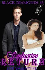 BD #2: Seductive Return✔ by LyxValentine