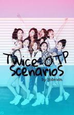 TWICE OTP SCENARIOS by yobewm