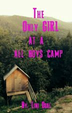 The Only Girl At A All Boys Camp by osailuvu0704