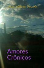 Amores Crônicos by JoaoAlbertoPeninha