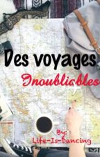 Des voyages inoubliables by Life-Is-Dancing