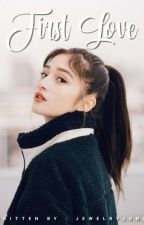 First Love (COMPLETED) by BitterForeversss