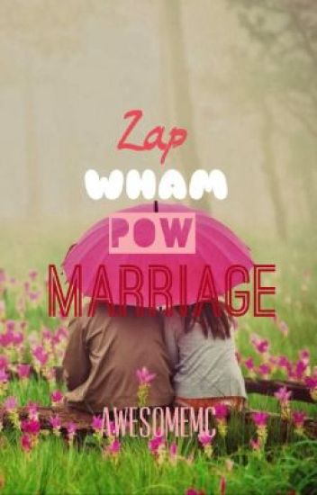 Zap, Wham, Pow, Marriage