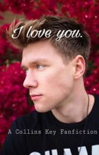 I love you.   ( Collins Key Fanfic ) by Laura_582