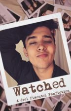 Watched // A Joel Pimentel Fanfiction by mymainliampayne