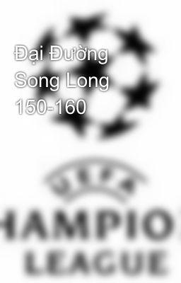 Đại Đường Song Long 150-160