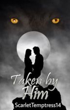 Taken By Him #Wattys2017  by TSdone15