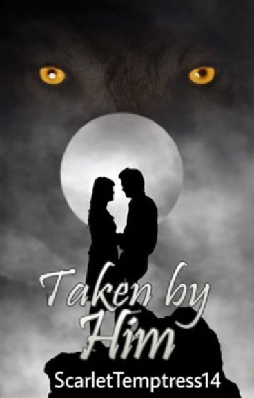 Taken By Him #WATTYS2016 (On Hold)