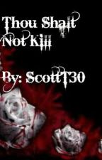 Thou Shalt Not Kill by ScottT30
