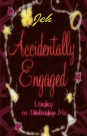 Accidentally Engaged...Lucky or Unlucky Me?  by kyuuutquh777