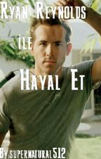 RYAN REYNOLDS İLE HAYAL ET by supernatural512