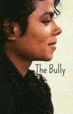 The Bully (An MJ Fanfic) by mccnwalker