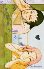 Say It If Its Worth Savin Me (Sakura Haruno){BOOK 1} by dvigneau