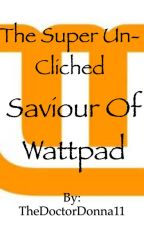 The Super Un-Cliched Saviour of Wattpad (ON HOLD FOR A LONG TIME I THINK)  by TheDoctorDonna11