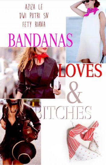 Bandanas, Loves & Bitches
