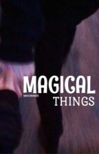 Magical Things; Dramione. by dracronos