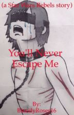 You'll Never Escape Me (a Star Wars Rebels story) by CRSM_Stories