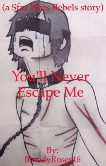 You'll Never Escape Me (a Star Wars Rebels story)