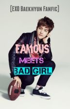 Famous meets Bad Girl [EXO BAEKHYUN FANFIC] by ikon_exo1
