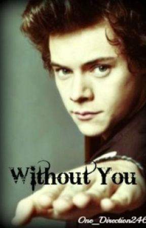 Without You (Harry Styles Imagine) - Wattpad