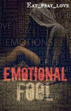 EMOTIONAL FOOL by Eat_pray_love