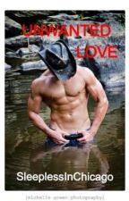 Unwanted Love (book 3 of the LOVE series) by SleeplessInChicago