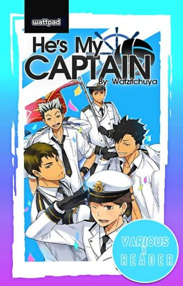 He's My Captain (Various X Reader) -Discontinued-