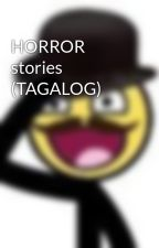 HORROR stories (TAGALOG) by acrazyauthor