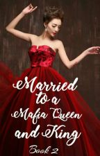 """Married To A Mafia Queen And King"" C O M P L E T E D B O O K 2 by inkyauthor"