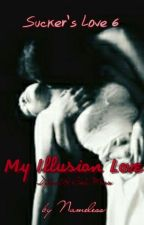 Sucker's Love 6: My illusion Desire   by NamelessAko
