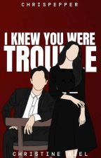 I Knew You Were Trouble by Chrispepper