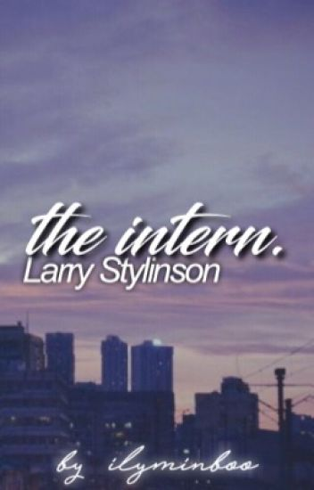 The intern. ↬ Larry Stylinson. {on hold}