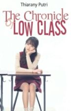 The Chronicle Of Low Class by thiaranyputri