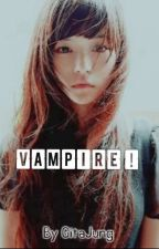 Vampire? (Completed)  by GitaJung