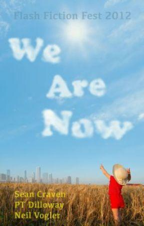 Flash Fiction Fest 2012 - We Are Now by dechousepub