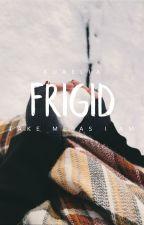 Frigid ✓ by silvercastles