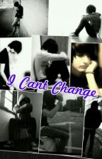 I Can't Change (Gay Love Story) by emocarebear12