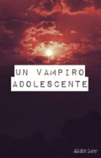 Un Vampiro Adolescente  by alex_loy_