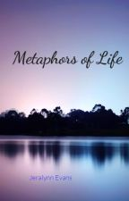 metaphors of life by showgirl93