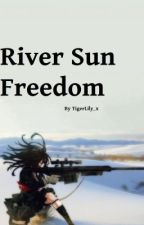 River, Sun, Freedom by tigerLily_x