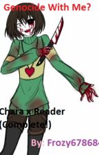 Genocide with me?  (Chara x Reader [Complete!] ) by Beck1998
