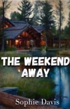 The Weekend Away by sophie689