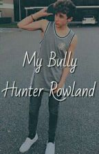 My Bully Hunter Rowland by destinyygray