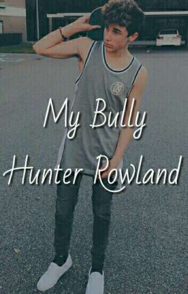 My Bully Hunter Rowland