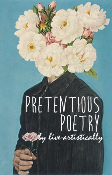 Pretentious Poetry by live-artistically