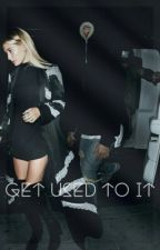 Get Used To It ➳ Jailey by D-Daddy