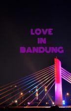 LOVE IN BANDUNG by billyalatas18