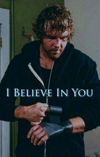 I Believe In You(Dean Ambrose) by Nina_Nicole24