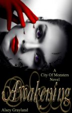 Awakening (A City Of Monsters Novel) by alsey89